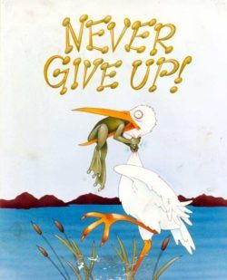 A funny inspirational picture quote of a frog and a crane with the words Never Give Up