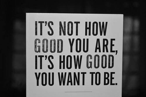 not how good you are want to be life quote inspiration motivation picture saying