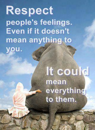 Respect people's feelings mean everything emotions ...