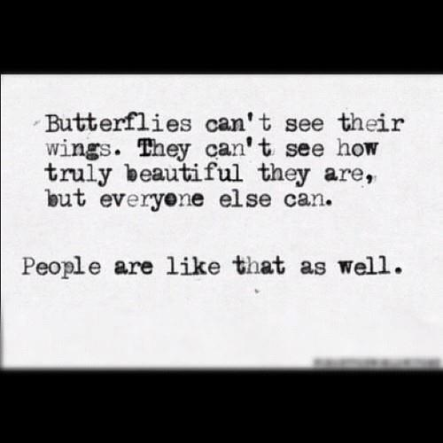 An inspirational picture quote about people and butterflies not knowing how beautiful they are