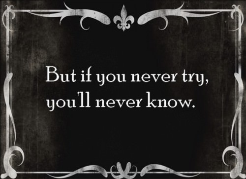 An inspirational picture quote that reads But if you never try, you'll never know