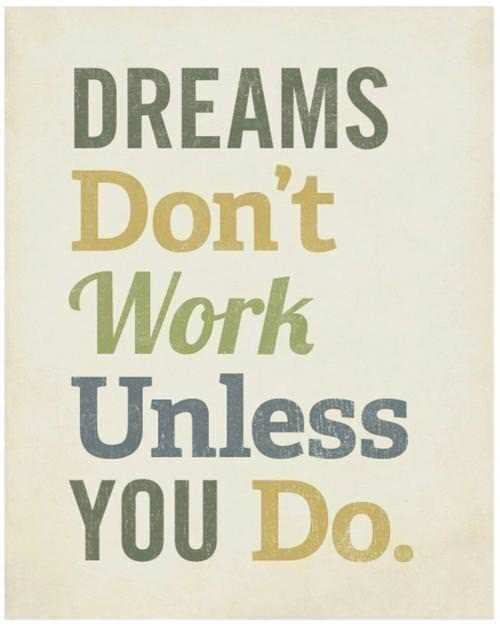 An inspirational picture quote that reads Dreams dont work unless you do