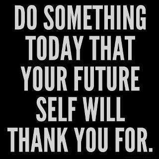 An inspirational picture quote about doing something today that your future self in life will thank you for