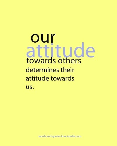 An inspirational picture quote about the effect of attitudes on relationships and life