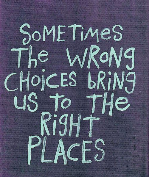 An inspirational quote about wrong choices bringing us to the right places in life