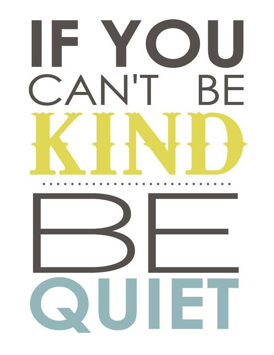 Inspirational picture quote - If you can't be kind be quiet