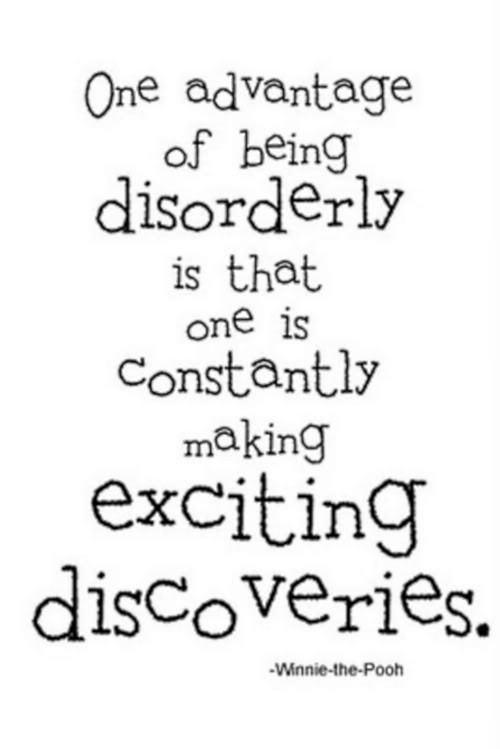 A Winnie the Pooh picture quote about the advantages of being disorderly